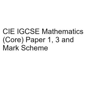 CIE IGCSE Mathematics (Core) Paper 1, 3 & Mark Scheme