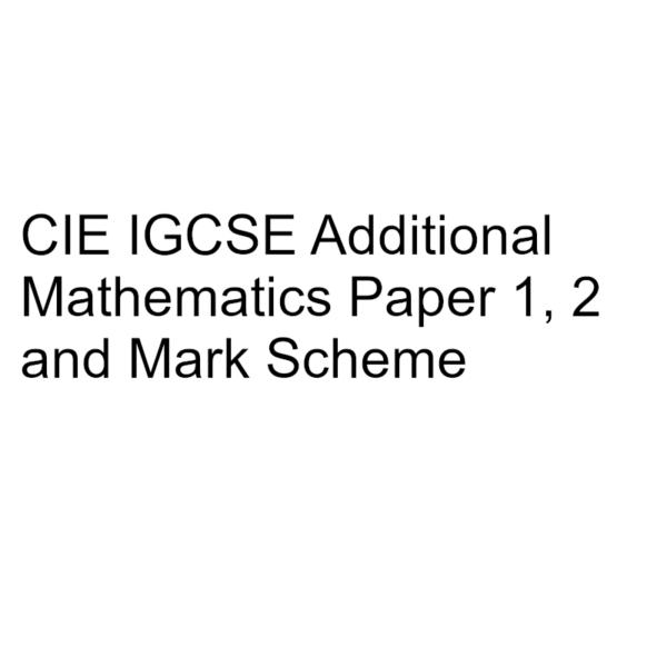 CIE IGCSE Additional Mathematics Paper 1, 2 & Mark Scheme