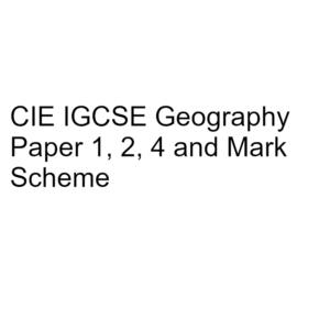 CIE IGCSE Geography Paper 1, 2, 4 & Mark Scheme