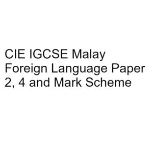 CIE IGCSE Malay Foreign Language Paper 2, 4 & Mark Scheme