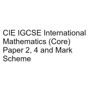 CIE IGCSE International Mathematics (Core) Paper 2, 4 & Mark Scheme