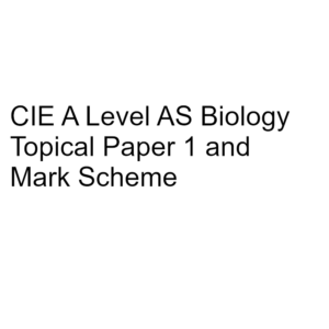 CIE A Level AS Biology Topical Paper 1 & Mark Scheme