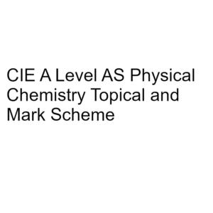 CIE A Level AS Physical Chemistry Topical & Mark Scheme