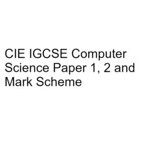 CIE IGCSE Computer Science Paper 1, 2 & Mark Scheme