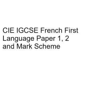 CIE IGCSE French First Language Paper 1, 2 & Mark Scheme