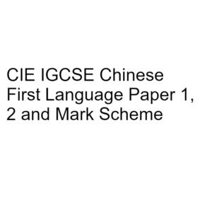 CIE IGCSE Chinese First Language Paper 1, 2 & Mark Scheme