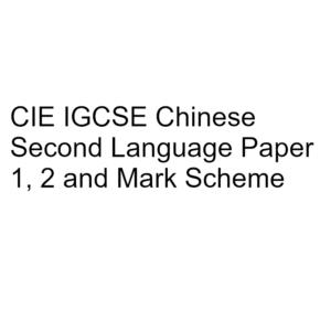 CIE IGCSE Chinese Second Language Paper 1, 2 & Mark Scheme