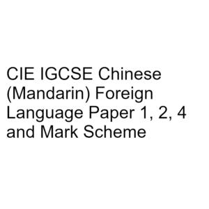 CIE IGCSE Chinese (Mandarin) Foreign Language Paper 1, 2, 4 & Mark Scheme