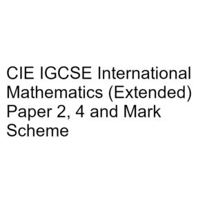 CIE IGCSE International Mathematics (Extended) Paper 2, 4 & Mark Scheme