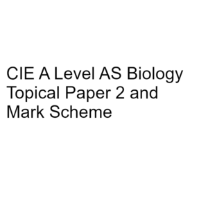 CIE A Level AS Biology Topical Paper 2 & Mark Scheme