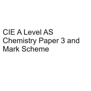CIE A Level AS Chemistry Paper 3 & Mark Scheme