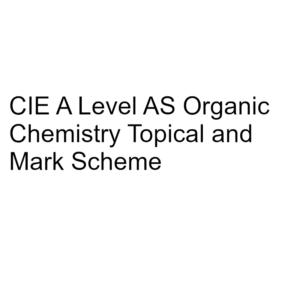 CIE A Level AS Organic Chemistry Topical & Mark Scheme